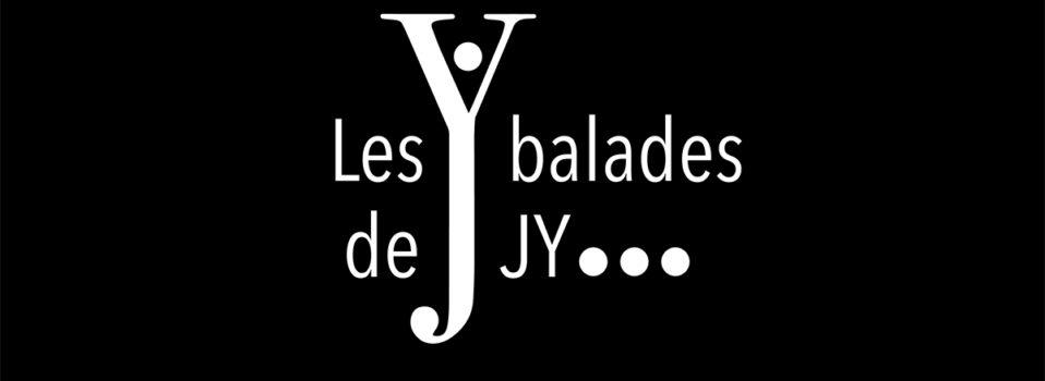 0 – Pourquoi les balades de JY ? …